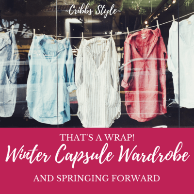 That's a Wrap: Winter Capsule Wardrobe and Springing Forward